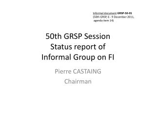 50th  GRSP Session Status report of  Informal Group on FI