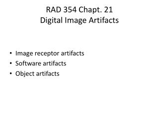 RAD 354  Chapt .  21 Digital Image Artifacts
