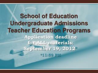 Application deadline for ALL materials: September 19, 2012 * *11:59 PM