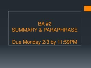 BA #2 SUMMARY  &  PARAPHRASE Due Monday 2/3 by 11:59PM