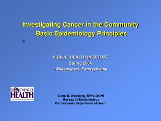 Investigating Cancer in the Community Basic Epidemiology Principles PUBLIC  HEALTH INSTITUTE