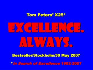 Tom Peters  X25  EXCELLENCE. ALWAYS.  Bestseller