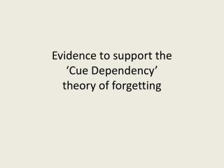 Evidence to support the  'Cue Dependency'  theory of forgetting