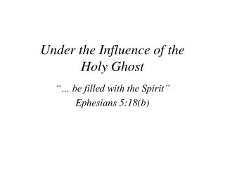 Under the Influence of the  Holy Ghost