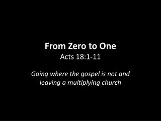 From Zero to One Acts 18:1-11