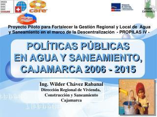 POLÍTICAS PÚBLICAS  EN AGUA Y SANEAMIENTO,  CAJAMARCA 2006 - 2015