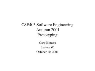 CSE403 Software Engineering  Autumn 2001 Prototyping