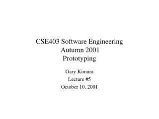 CSE403 Software Engineering  Autumn 2001 Prototyping