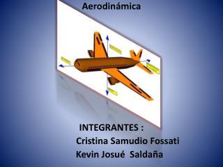Aerodinámica INTEGRANTES :              Cristina  S amudio  F ossati        Kevin Josué   S aldaña