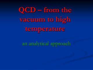 QCD � from the vacuum to high temperature