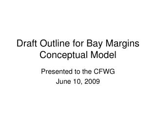Draft Outline for Bay Margins Conceptual Model