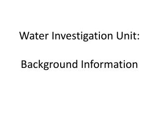 Water Investigation Unit:  Background Information