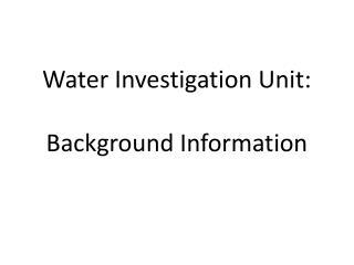 Water Investigation Unit:  Background Information