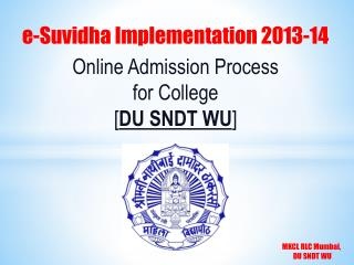 e-Suvidha Implementation  2013-14 Online Admission Process  for College [ DU SNDT WU ]