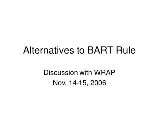 Alternatives to BART Rule