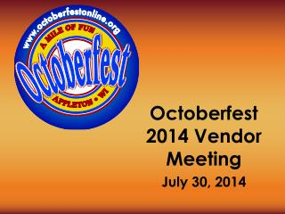 Octoberfest 2014 Vendor Meeting July 30, 2014