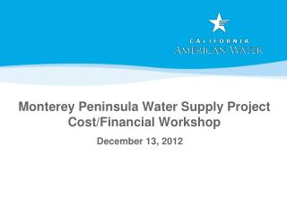Monterey Peninsula Water Supply Project Cost/Financial Workshop