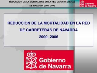 REDUCCIÓN DE LA MORTALIDAD EN LA RED  DE CARRETERAS DE NAVARRA  2000- 2006