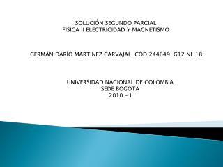 SOLUCIÓN SEGUNDO PARCIAL  FISICA II ELECTRICIDAD Y MAGNETISMO