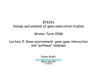 Peter Kraft pkraft@hsph.harvard Bldg 2 Rm 207 2-4271