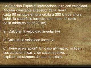 La  Estación  Espacial Internacional gira con velocidad angular constante alrededor de la Tierra