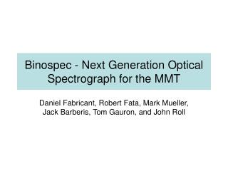 Binospec - Next Generation Optical Spectrograph for the MMT