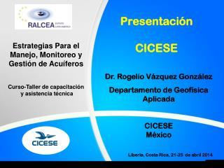 Dr. Rogelio  V�zquez  Gonz�lez Departamento  de  Geof�sica Aplicada CICESE M�xico