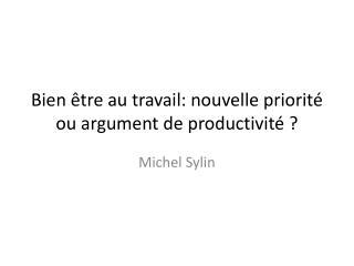 Bien �tre au travail: nouvelle priorit� ou argument de productivit� ?