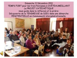 Dimanche 11 Décembre 2011     TEMPS FORT pour les trois Paroisses à CHÂTEAUMEILLANT