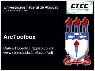 ArcToolbox Carlos Ruberto Fragoso Júnior ctec.ufal.br/professor/crfj