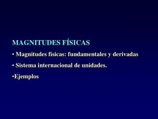 MAGNITUDES FÍSICAS Magnitudes físicas: fundamentales y derivadas