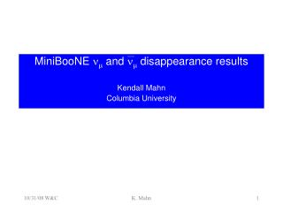 MiniBooNE  n m  and  n m  disappearance results  Kendall Mahn  Columbia University
