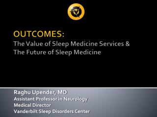 OUTCOMES: The Value of Sleep Medicine Services & The Future of Sleep Medicine