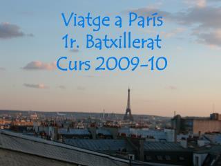 Viatge  a París 1r.  Batxillerat Curs  2009-10