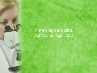 Physiological optics. Ophthalmologic tools.