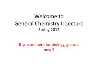 Welcome to  General Chemistry II Lecture  Spring 2012