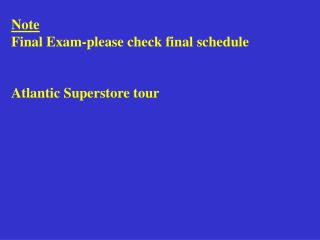Note Final Exam-please check final schedule Atlantic Superstore tour