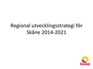 Regional utvecklingsstrategi för  Skåne 2014-2021