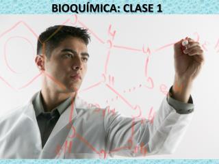 BIOQUÍMICA: CLASE 1
