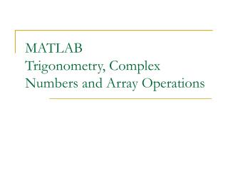 MATLAB Trigonometry, Complex Numbers and Array Operations