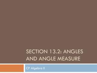 Section 13.2: Angles and Angle Measure