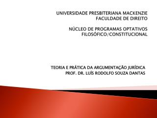 TEORIA E PRÁTICA DA ARGUMENTAÇÃO JURÍDICA PROF. DR. LUÍS RODOLFO SOUZA DANTAS