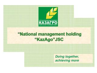 """National management holding "" KazAgo""JSC"