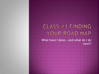 Class #1 Finding your road map