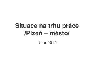 Situace na trhu práce /Plzeň – město/