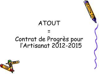 ATOUT  = Contrat de Progrès pour l'Artisanat 2012-2015