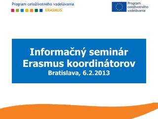 Informačný seminár Erasmus koordinátorov Bratislava, 6.2.2013