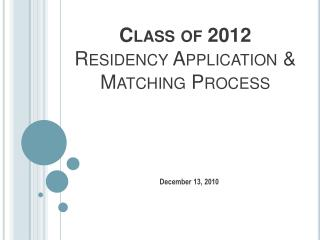 Class of 2012  Residency Application & Matching Process