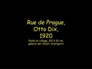 Rue de Prague ,  Otto Dix, 1920 (huile et collage, 101 X 81 cm,  galerie der Stadt, Stuttgart)