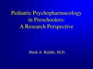 Pediatric Psychopharmacology in Preschoolers: A Research Perspective